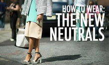 How To Wear: The New Neutrals