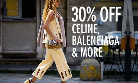 30% Off Céline, Balenciaga & More